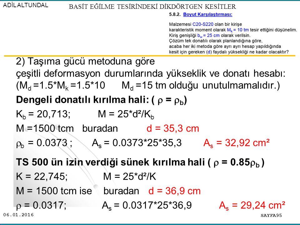 06.01.2016 2) Taşıma gücü metoduna göre çeşitli deformasyon durumlarında yükseklik ve donatı hesabı: (M d =1.5*M k =1.5*10 M d =15 tm olduğu unutulmam
