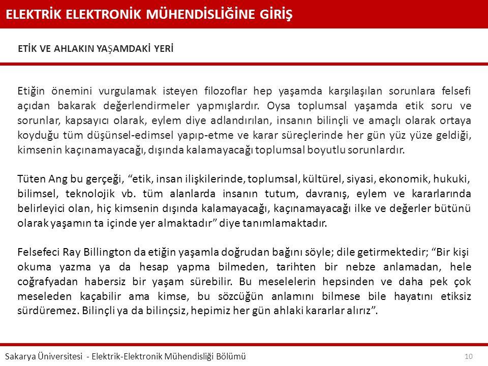 ELEKTRİK ELEKTRONİK MÜHENDİSLİĞİNE GİRİŞ ETİK VE AHLAKIN YAŞAMDAKİ YERİ Sakarya Üniversitesi - Elektrik-Elektronik Mühendisliği Bölümü 10 Etiğin önemi
