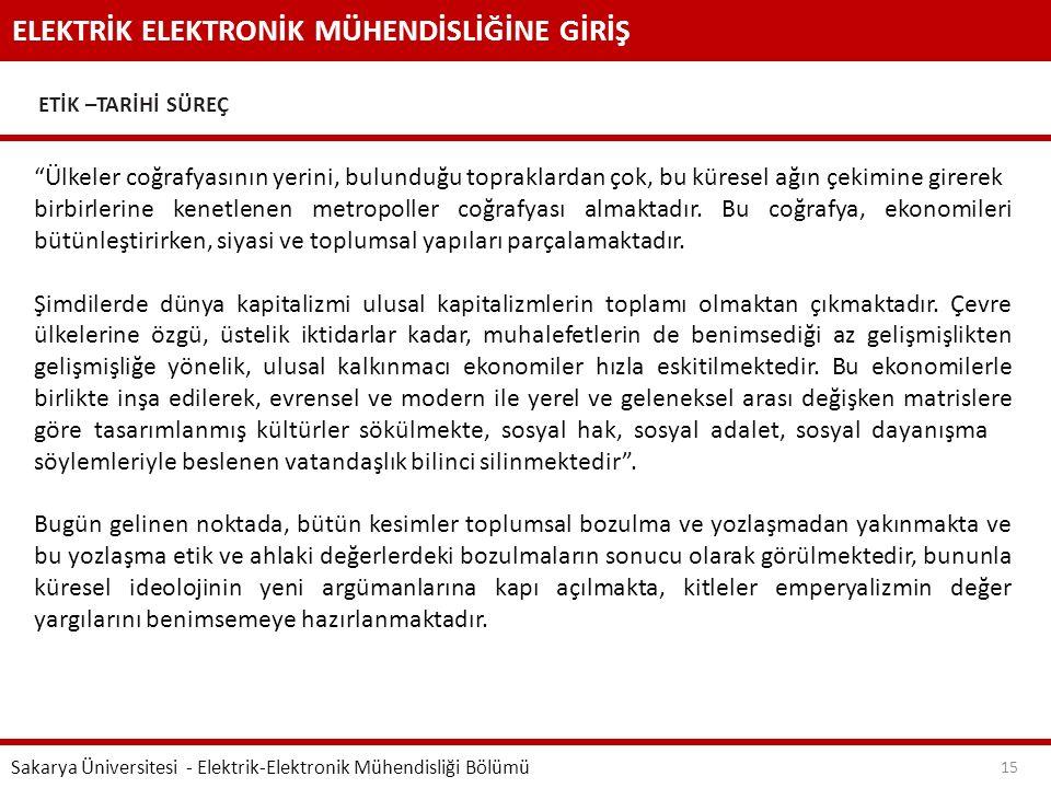 """ELEKTRİK ELEKTRONİK MÜHENDİSLİĞİNE GİRİŞ ETİK –TARİHİ SÜREÇ Sakarya Üniversitesi - Elektrik-Elektronik Mühendisliği Bölümü 15 """"Ülkeler coğrafyasının y"""