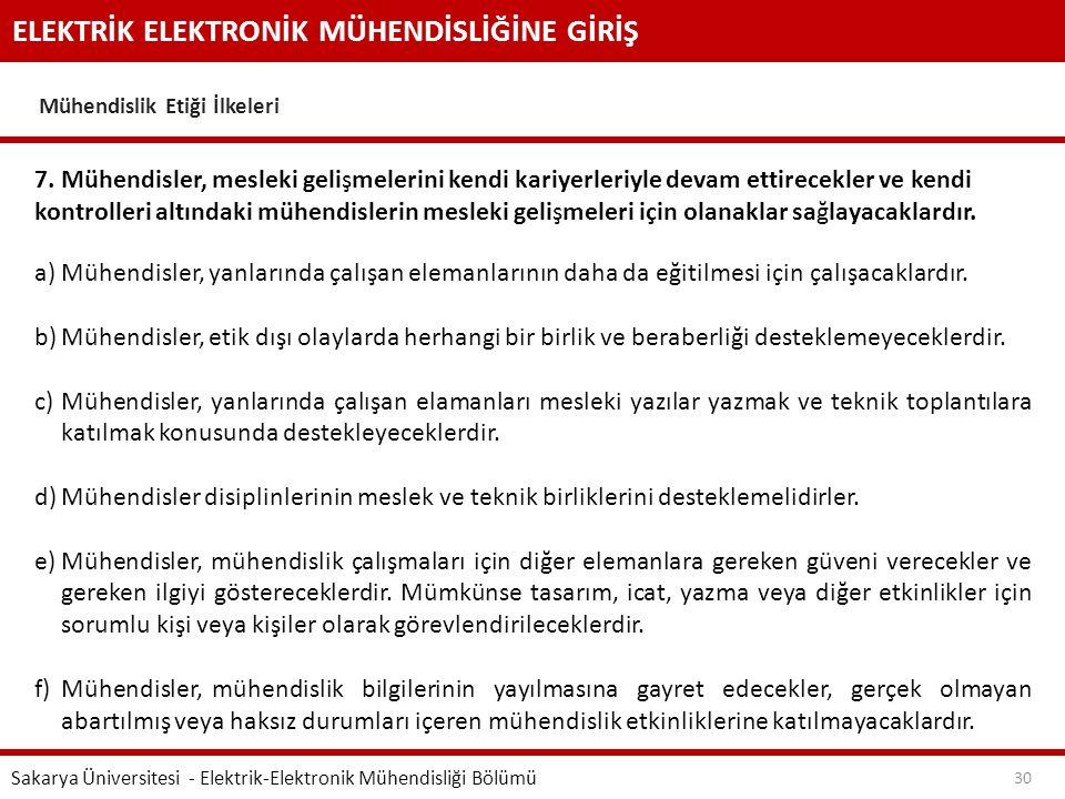 ELEKTRİK ELEKTRONİK MÜHENDİSLİĞİNE GİRİŞ Mühendislik Etiği İlkeleri Sakarya Üniversitesi - Elektrik-Elektronik Mühendisliği Bölümü 30 7. Mühendisler,