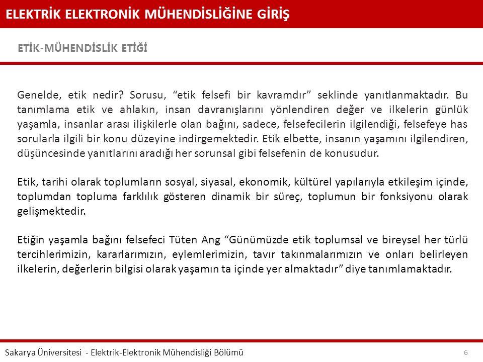 ELEKTRİK ELEKTRONİK MÜHENDİSLİĞİNE GİRİŞ ETİK-MÜHENDİSLİK ETİĞİ Sakarya Üniversitesi - Elektrik-Elektronik Mühendisliği Bölümü 6 Genelde, etik nedir?