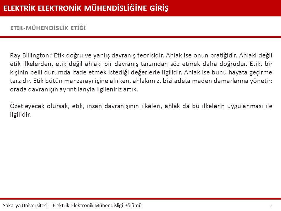 """ELEKTRİK ELEKTRONİK MÜHENDİSLİĞİNE GİRİŞ ETİK-MÜHENDİSLİK ETİĞİ Sakarya Üniversitesi - Elektrik-Elektronik Mühendisliği Bölümü 7 Ray Billington;""""Etik"""