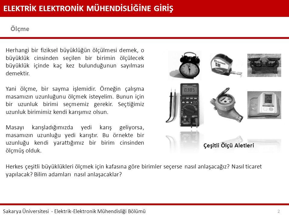 ELEKTRİK ELEKTRONİK MÜHENDİSLİĞİNE GİRİŞ Ölçme Sakarya Üniversitesi - Elektrik-Elektronik Mühendisliği Bölümü 2 Herhangi bir fiziksel büyüklüğün ölçül