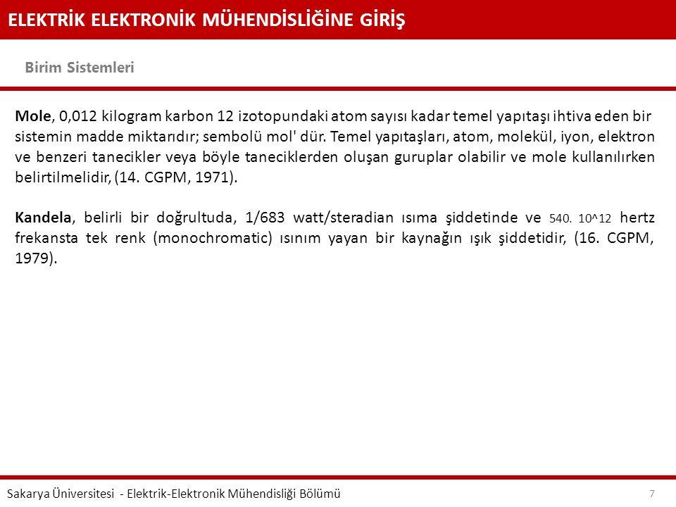 ELEKTRİK ELEKTRONİK MÜHENDİSLİĞİNE GİRİŞ Birim Sistemleri Sakarya Üniversitesi - Elektrik-Elektronik Mühendisliği Bölümü 7 Mole, 0,012 kilogram karbon