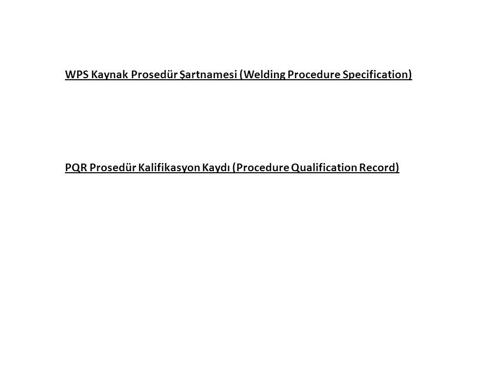 WPS Kaynak Prosedür Şartnamesi (Welding Procedure Specification) PQR Prosedür Kalifikasyon Kaydı (Procedure Qualification Record)