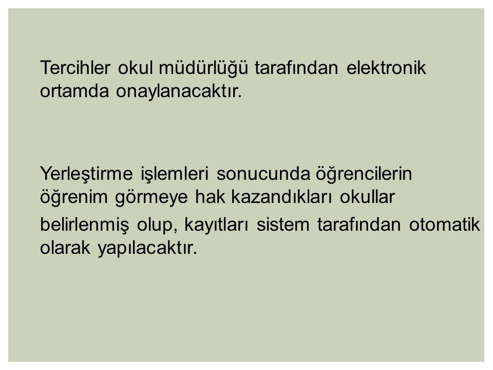 Tercihler okul müdürlüğü tarafından elektronik ortamda onaylanacaktır.