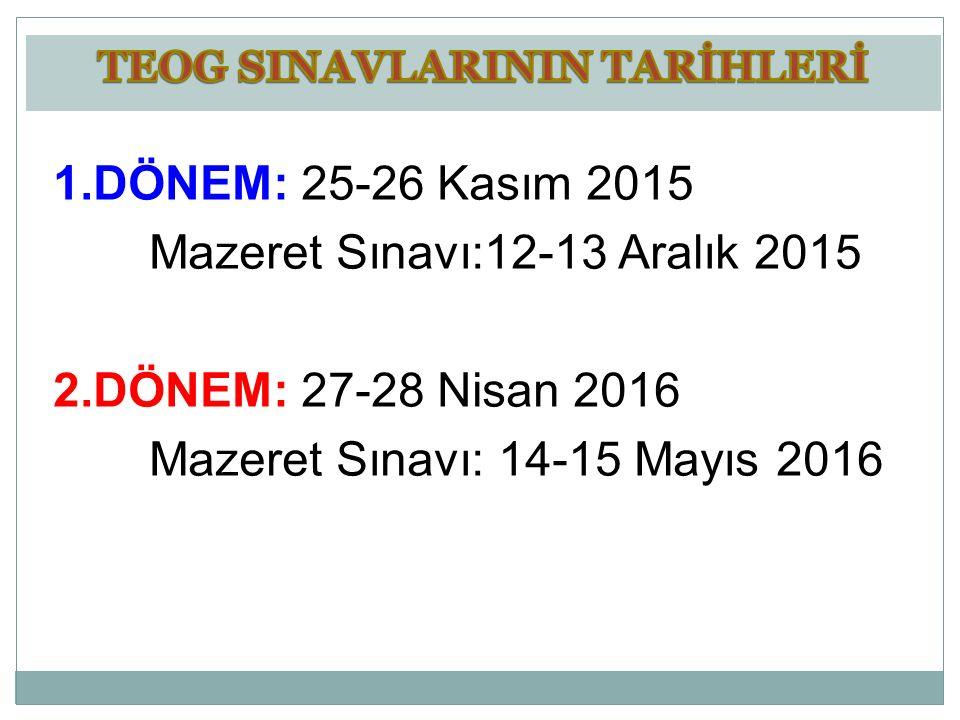 1.DÖNEM: 25-26 Kasım 2015 Mazeret Sınavı:12-13 Aralık 2015 2.DÖNEM: 27-28 Nisan 2016 Mazeret Sınavı: 14-15 Mayıs 2016