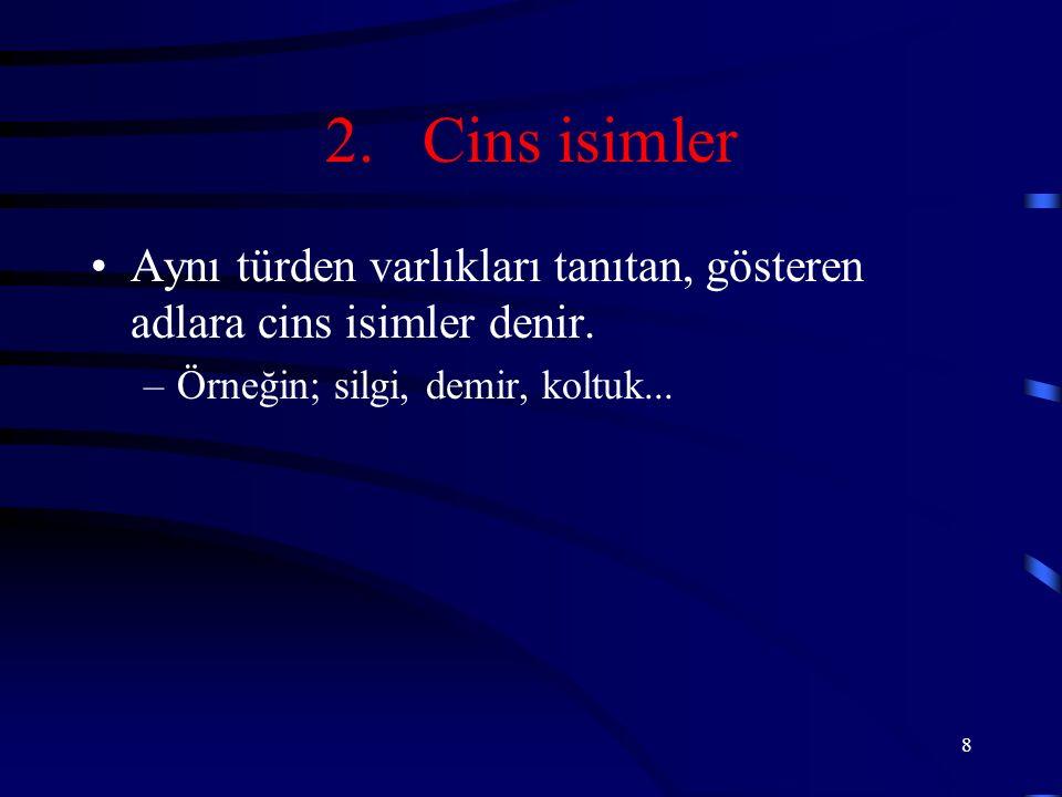 9 B.Varlıkların Oluşumlarına Göre 1.Somut isimler:Beş duyu organımızdan en az biriyle algılanan isimlerdir.