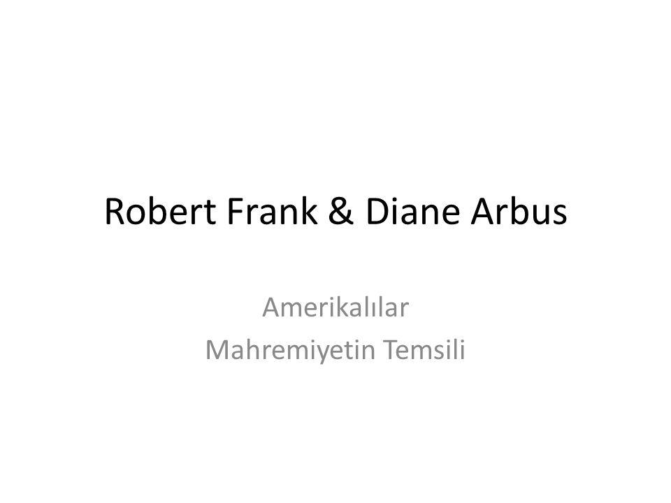 Robert Frank & Diane Arbus Amerikalılar Mahremiyetin Temsili
