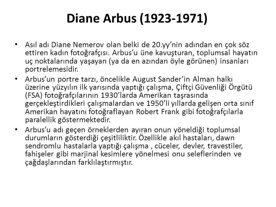 Diane Arbus (1923-1971) Asıl adı Diane Nemerov olan belki de 20.yy'nin adından en çok söz ettiren kadın fotoğrafçısı.