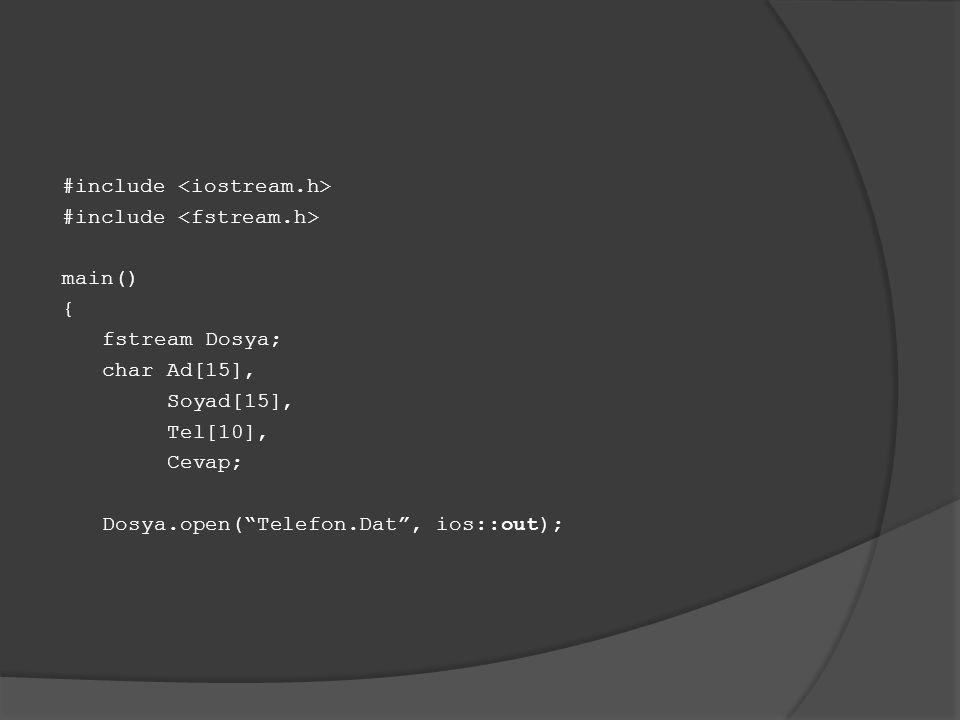 #include main() { fstream Dosya; char Ad[15], Soyad[15], Tel[10], Cevap; Dosya.open( Telefon.Dat , ios::out);