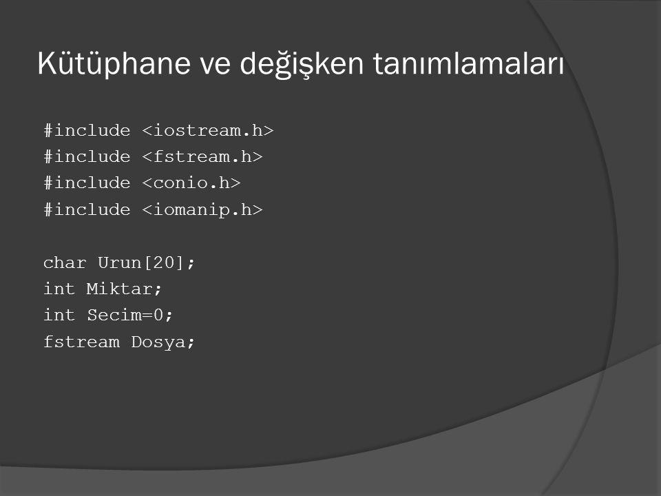 Kütüphane ve değişken tanımlamaları #include char Urun[20]; int Miktar; int Secim=0; fstream Dosya;