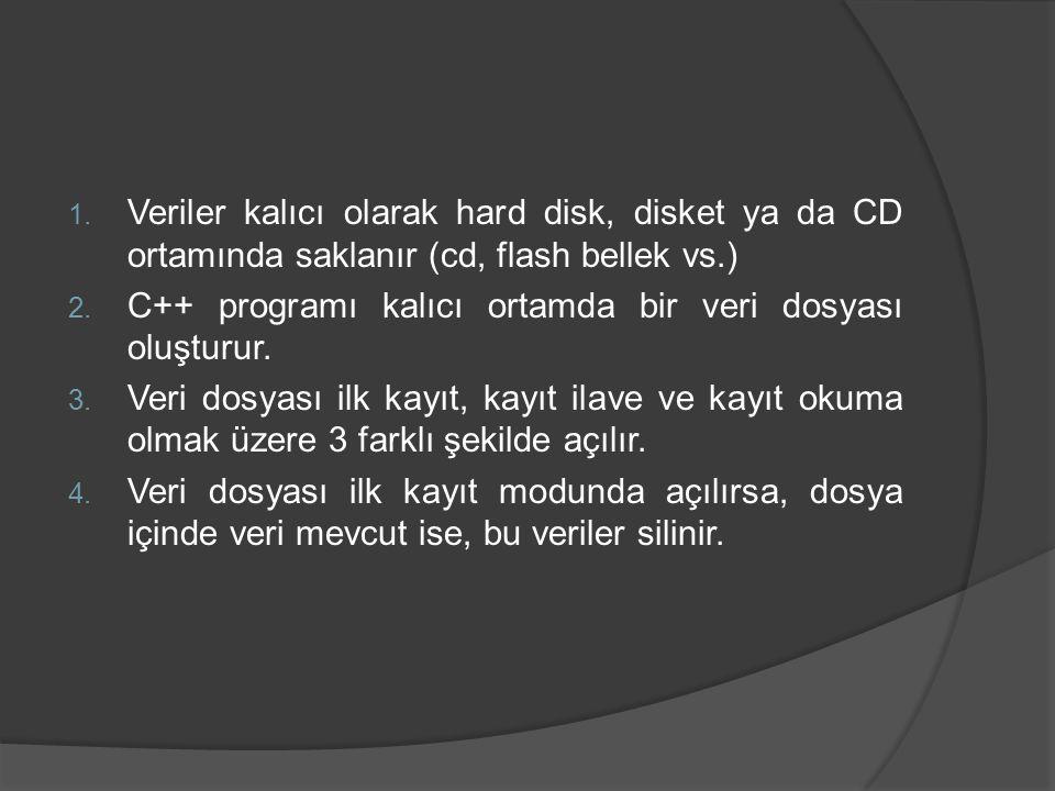 1.Veriler kalıcı olarak hard disk, disket ya da CD ortamında saklanır (cd, flash bellek vs.) 2.