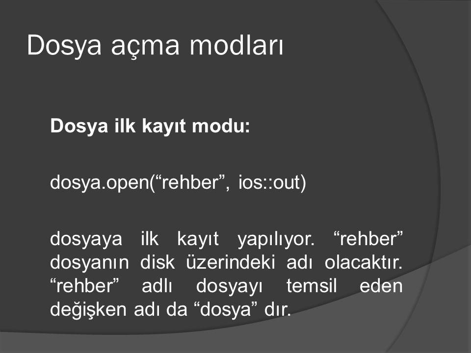 Dosya açma modları Dosya ilk kayıt modu: dosya.open( rehber , ios::out) dosyaya ilk kayıt yapılıyor.