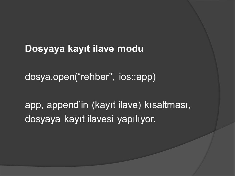 Dosyaya kayıt ilave modu dosya.open( rehber , ios::app) app, append'in (kayıt ilave) kısaltması, dosyaya kayıt ilavesi yapılıyor.