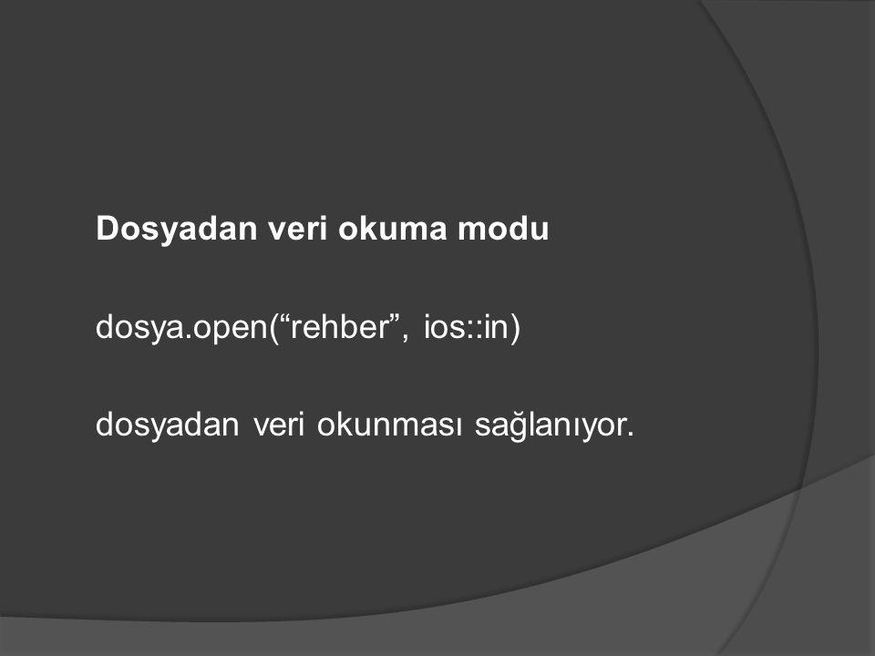 Dosyadan veri okuma modu dosya.open( rehber , ios::in) dosyadan veri okunması sağlanıyor.
