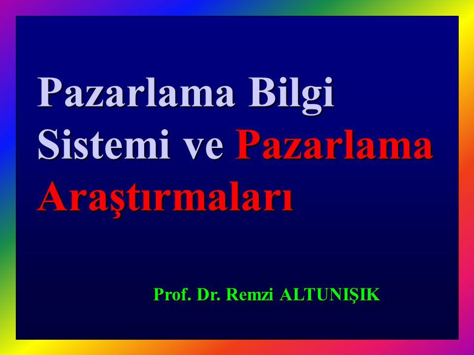 Pazarlama Bilgi Sistemi ve Pazarlama Araştırmaları Prof. Dr. Remzi ALTUNIŞIK