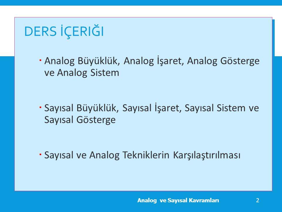 DERS İÇERIĞI  Analog Büyüklük, Analog İşaret, Analog Gösterge ve Analog Sistem  Sayısal Büyüklük, Sayısal İşaret, Sayısal Sistem ve Sayısal Gösterge