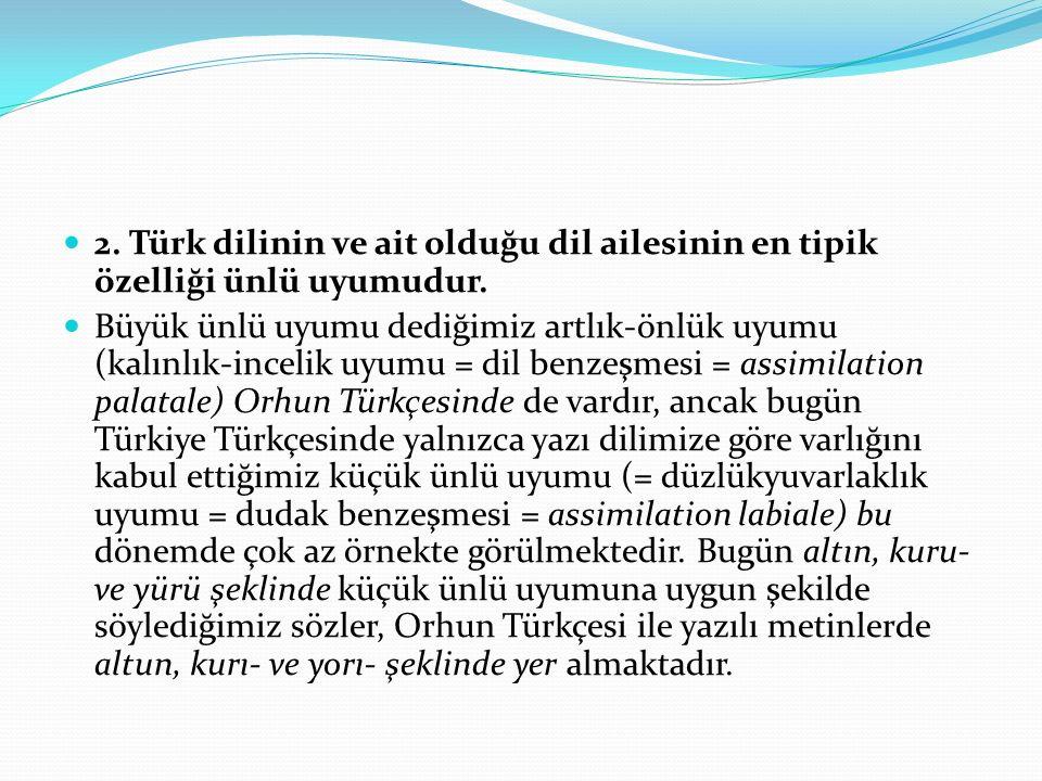 2. Türk dilinin ve ait olduğu dil ailesinin en tipik özelliği ünlü uyumudur. Büyük ünlü uyumu dediğimiz artlık-önlük uyumu (kalınlık-incelik uyumu = d