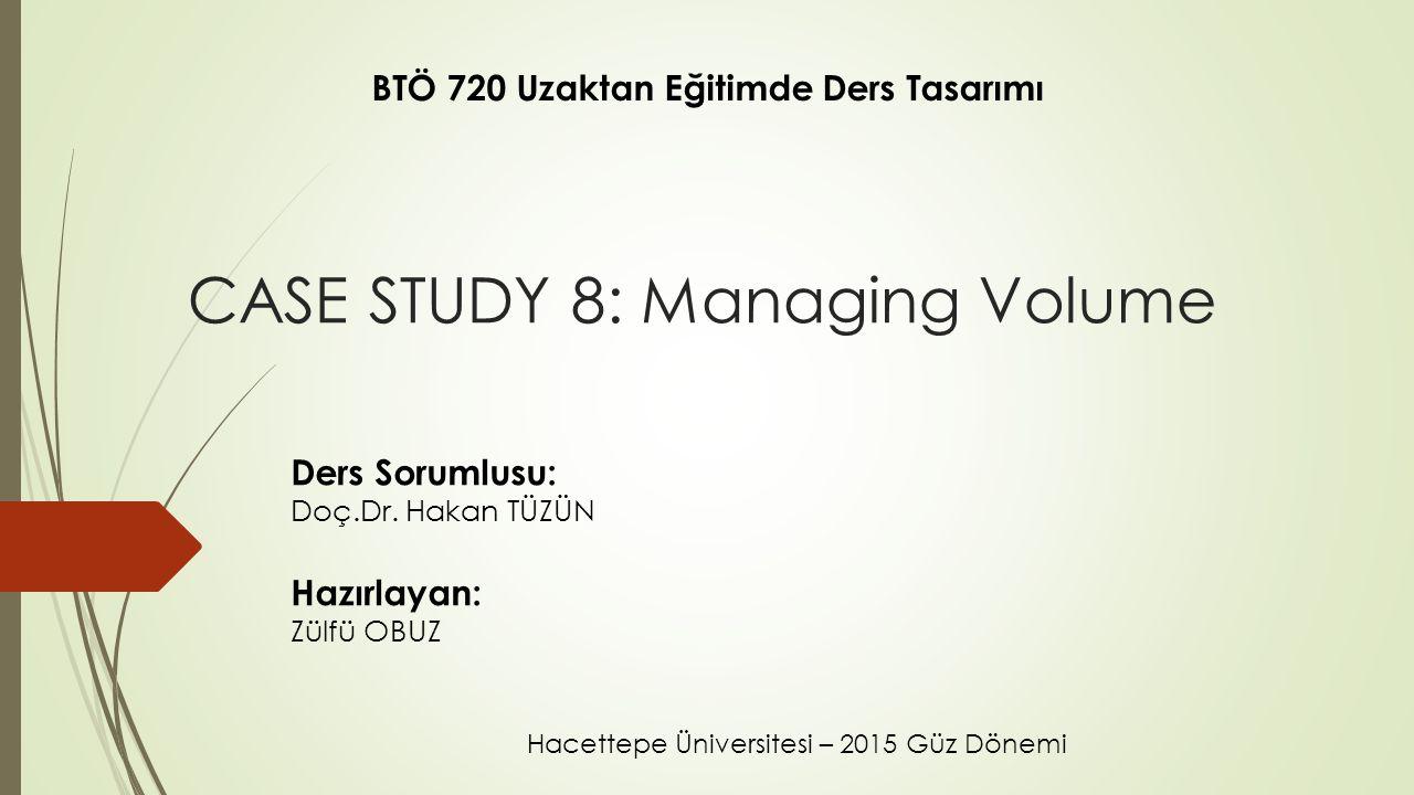 CASE STUDY 8: Managing Volume Ders Sorumlusu: Doç.Dr.