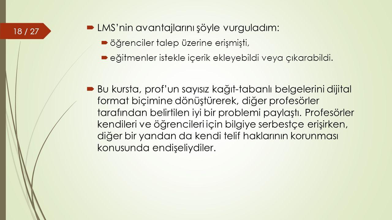  LMS'nin avantajlarını şöyle vurguladım:  öğrenciler talep üzerine erişmişti,  eğitmenler istekle içerik ekleyebildi veya çıkarabildi.