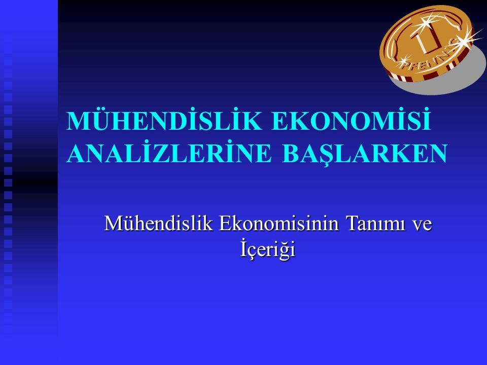 MÜHENDİSLİK EKONOMİSİ ANALİZLERİNE BAŞLARKEN Mühendislik Ekonomisinin Tanımı ve İçeriği