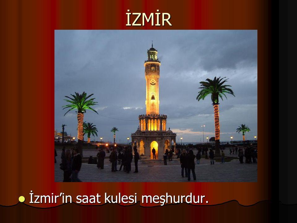 İZMİR İzmir'in saat kulesi meşhurdur. İzmir'in saat kulesi meşhurdur.