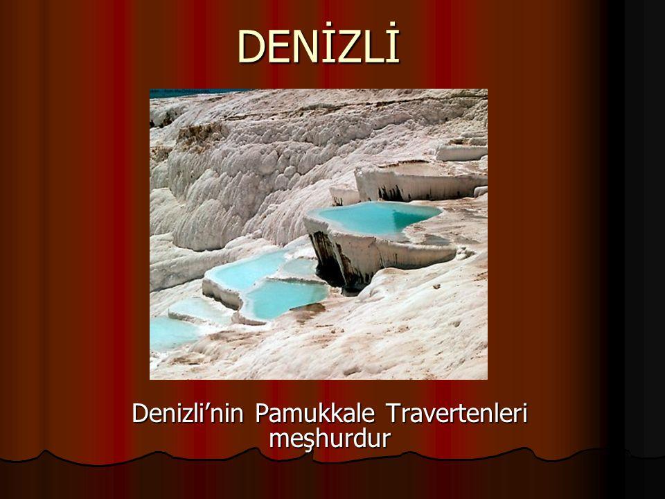 DENİZLİ Denizli'nin Pamukkale Travertenleri meşhurdur