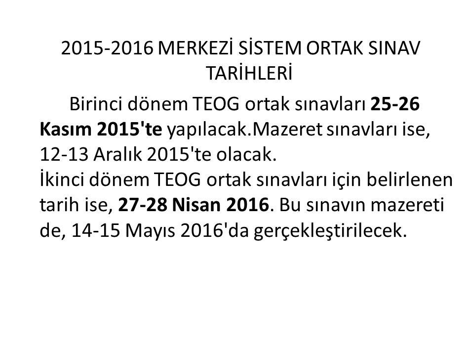 2015-2016 MERKEZİ SİSTEM ORTAK SINAV TARİHLERİ Birinci dönem TEOG ortak sınavları 25-26 Kasım 2015'te yapılacak.Mazeret sınavları ise, 12-13 Aralık 20