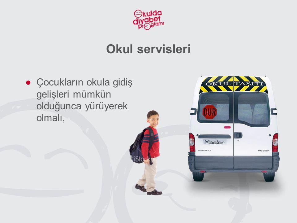 Okul servisleri ●Çocukların okula gidiş gelişleri mümkün olduğunca yürüyerek olmalı,