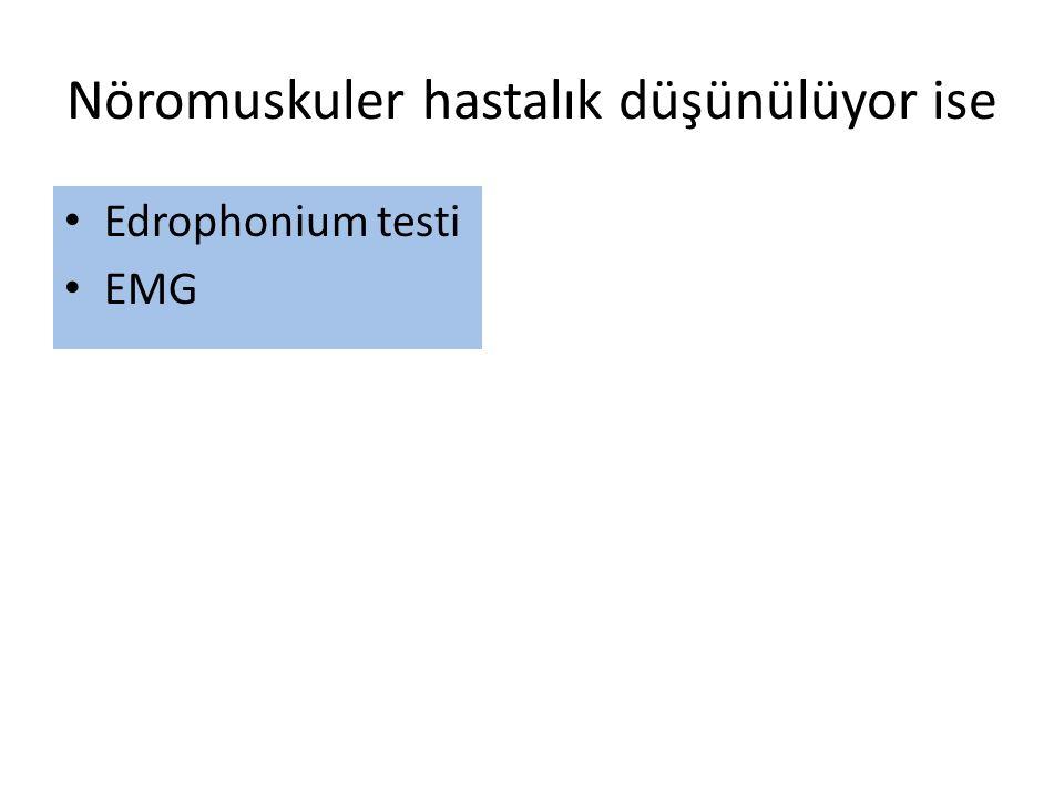 Nöromuskuler hastalık düşünülüyor ise Edrophonium testi EMG