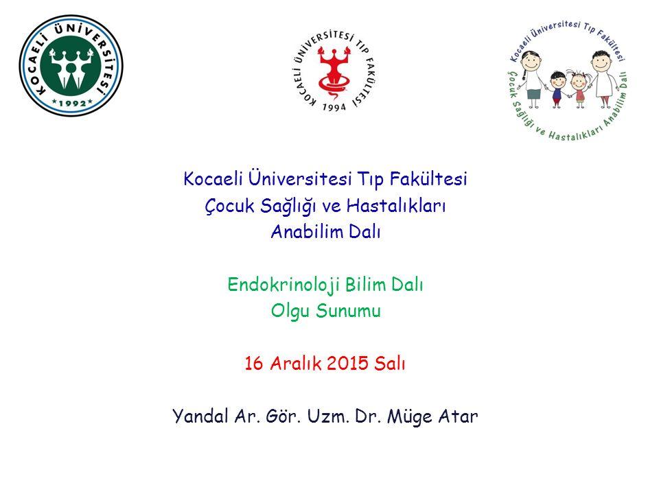 Kocaeli Üniversitesi Tıp Fakültesi Çocuk Sağlığı ve Hastalıkları Anabilim Dalı Endokrinoloji Bilim Dalı Olgu Sunumu 16 Aralık 2015 Salı Yandal Ar.