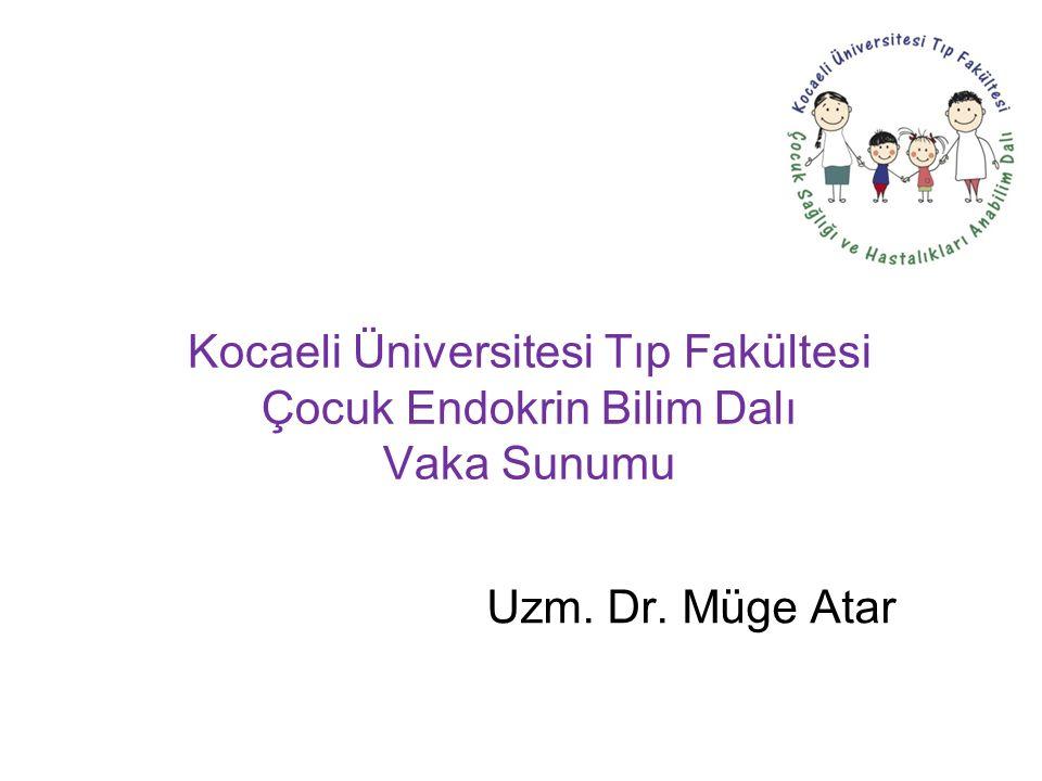 Uzm. Dr. Müge Atar Kocaeli Üniversitesi Tıp Fakültesi Çocuk Endokrin Bilim Dalı Vaka Sunumu