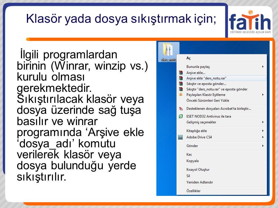 Klasör yada dosya sıkıştırmak için; İlgili programlardan birinin (Winrar, winzip vs.) kurulu olması gerekmektedir.