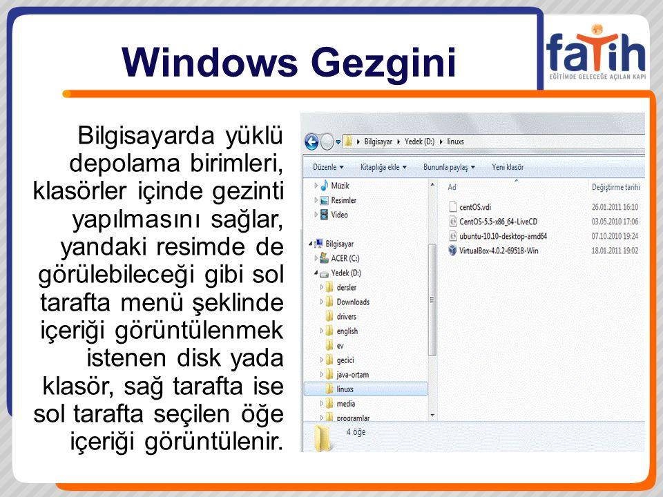 Windows Gezgini Bilgisayarda yüklü depolama birimleri, klasörler içinde gezinti yapılmasını sağlar, yandaki resimde de görülebileceği gibi sol tarafta menü şeklinde içeriği görüntülenmek istenen disk yada klasör, sağ tarafta ise sol tarafta seçilen öğe içeriği görüntülenir.