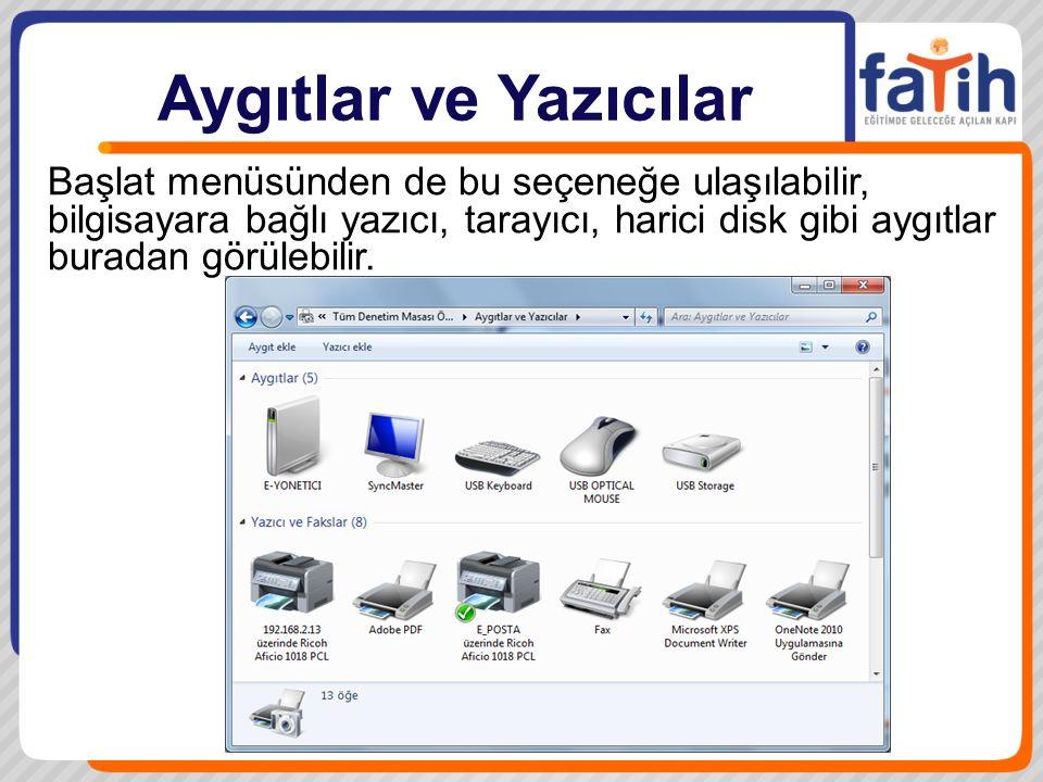 Aygıtlar ve Yazıcılar Başlat menüsünden de bu seçeneğe ulaşılabilir, bilgisayara bağlı yazıcı, tarayıcı, harici disk gibi aygıtlar buradan görülebilir.