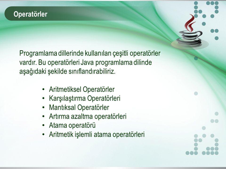 Operatörler Programlama dillerinde kullanılan çeşitli operatörler vardır. Bu operatörleri Java programlama dilinde aşağıdaki şekilde sınıflandırabilir