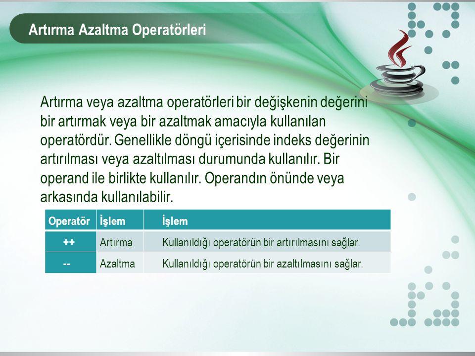 Artırma Azaltma Operatörleri Artırma veya azaltma operatörleri bir değişkenin değerini bir artırmak veya bir azaltmak amacıyla kullanılan operatördür.