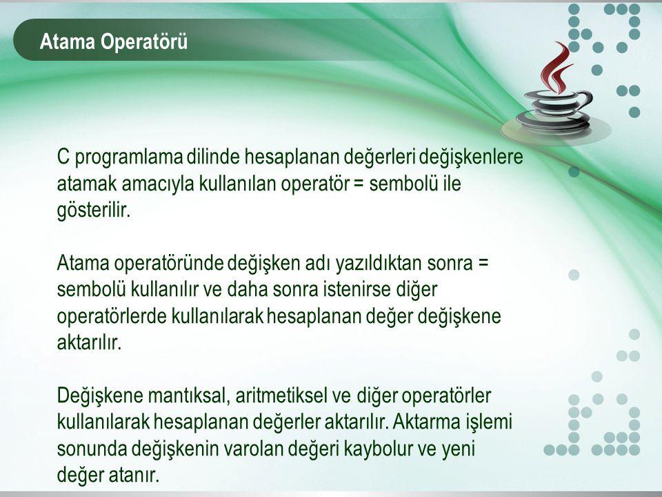 Atama Operatörü C programlama dilinde hesaplanan değerleri değişkenlere atamak amacıyla kullanılan operatör = sembolü ile gösterilir. Atama operatörün