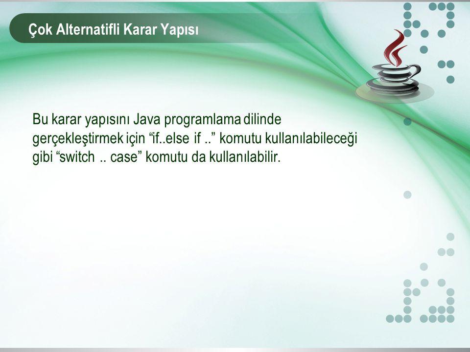 """Çok Alternatifli Karar Yapısı Bu karar yapısını Java programlama dilinde gerçekleştirmek için """"if..else if.."""" komutu kullanılabileceği gibi """"switch.."""