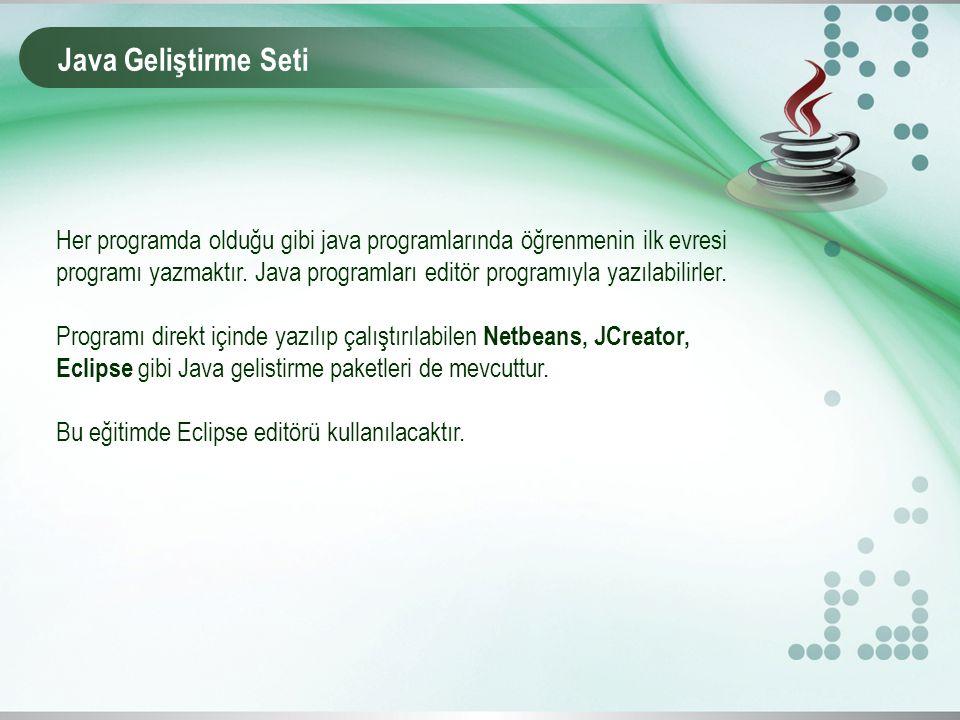 Java Geliştirme Seti Her programda olduğu gibi java programlarında öğrenmenin ilk evresi programı yazmaktır. Java programları editör programıyla yazıl