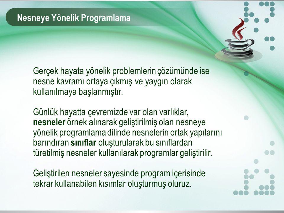 Nesneye Yönelik Programlama Gerçek hayata yönelik problemlerin çözümünde ise nesne kavramı ortaya çıkmış ve yaygın olarak kullanılmaya başlanmıştır. G