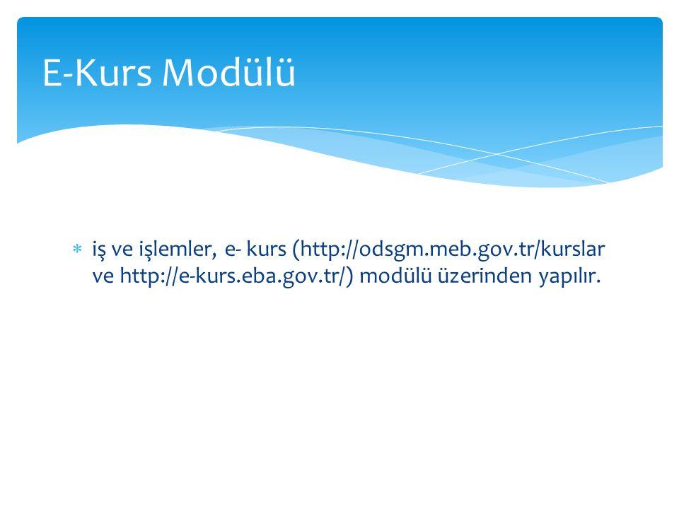  iş ve işlemler, e- kurs (http://odsgm.meb.gov.tr/kurslar ve http://e-kurs.eba.gov.tr/) modülü üzerinden yapılır.