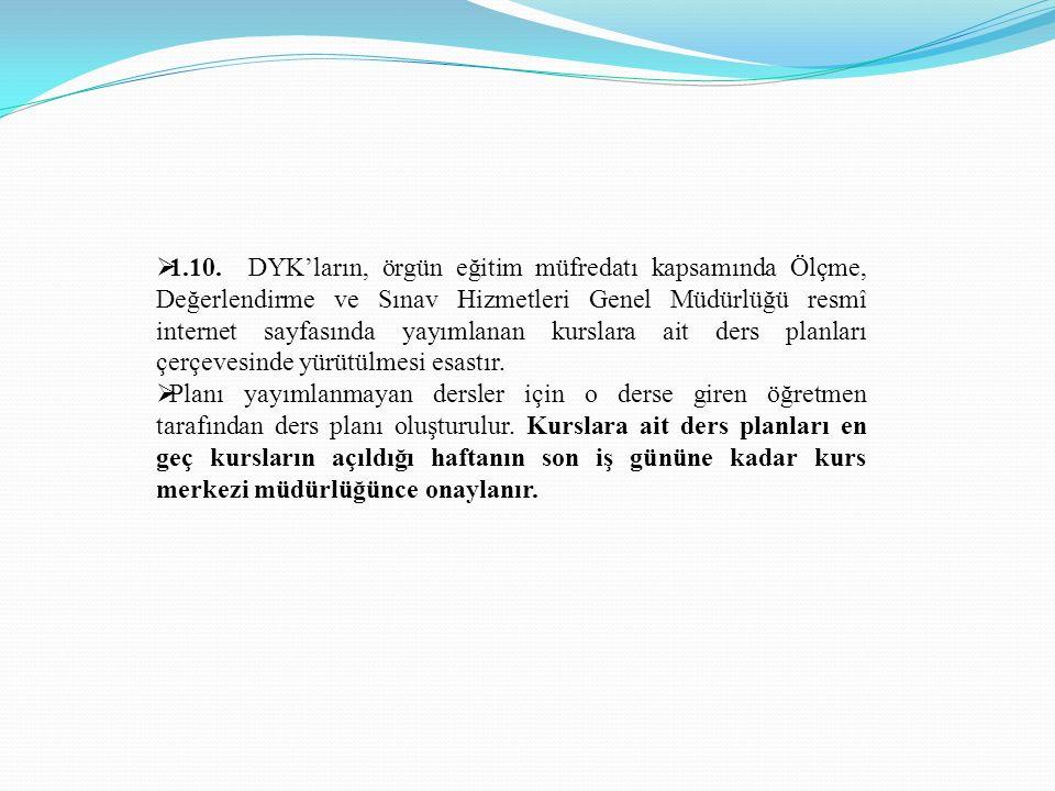  1.10. DYK'ların, örgün eğitim müfredatı kapsamında Ölçme, Değerlendirme ve Sınav Hizmetleri Genel Müdürlüğü resmî internet sayfasında yayımlanan kur