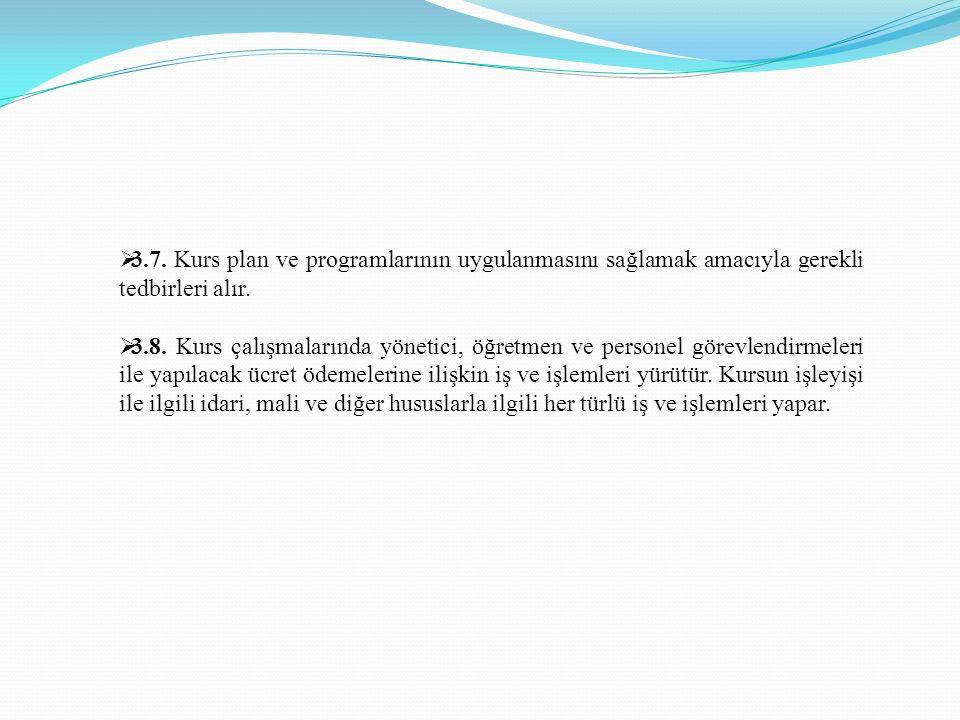 3.7. Kurs plan ve programlarının uygulanmasını sağlamak amacıyla gerekli tedbirleri alır.  3.8. Kurs çalışmalarında yönetici, öğretmen ve personel