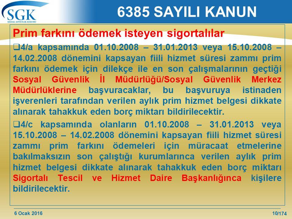6 Ocak 2016 /174 6385 SAYILI KANUN Prim farkını ödemek isteyen sigortalılar  4/a kapsamında 01.10.2008 – 31.01.2013 veya 15.10.2008 – 14.02.2008 döne