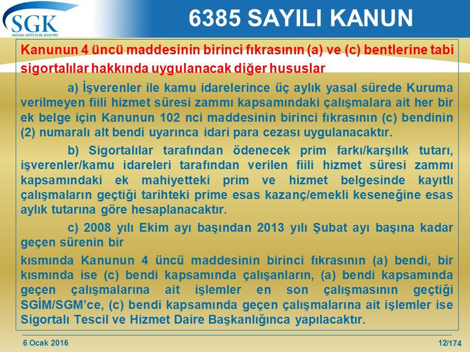 6 Ocak 2016 /174 6385 SAYILI KANUN Kanunun 4 üncü maddesinin birinci fıkrasının (a) ve (c) bentlerine tabi sigortalılar hakkında uygulanacak diğer hus
