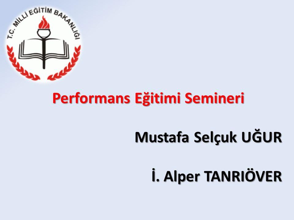 Performans Eğitimi Semineri Mustafa Selçuk UĞUR İ. Alper TANRIÖVER