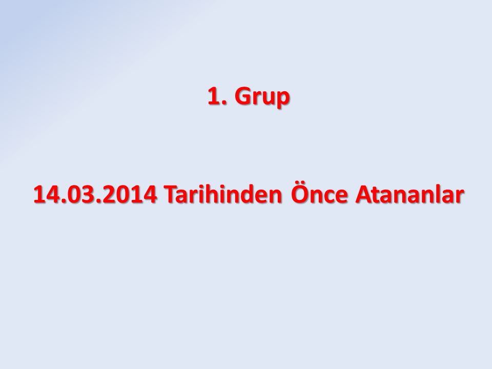 1.Grup 14.03.2014 Tarihinden Önce Atananlar