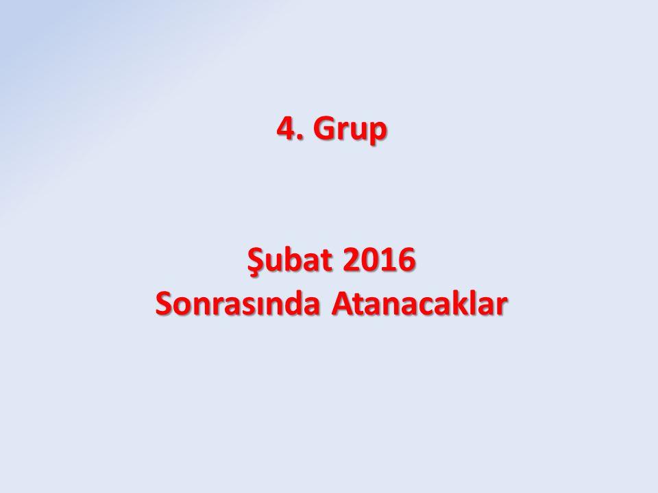 4. Grup Şubat 2016 Sonrasında Atanacaklar